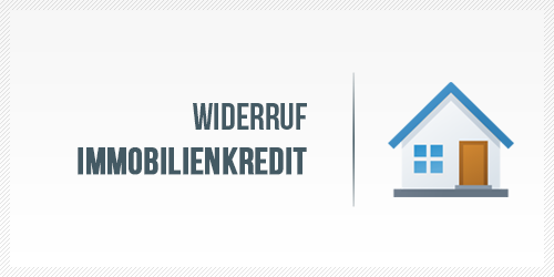 Widerruf Immobilienkredit